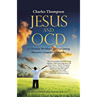 Jesus and Ocd: A Christian Workbook for Overcoming Obsessive Compulsive Disorder (English Edition)