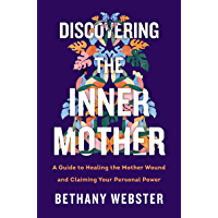 Discovering the Inner Mother: A Guide to Healing the Mother Wound and Claiming Your Personal Power (English Edition)