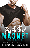 Pu$$y Magnet: A Very Naughty RomCom (Titans of Tech Book 1)