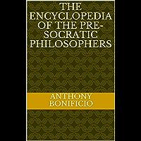 THE Encyclopedia of the Pre-Socratic Philosophers (Greek Classics Book 3)