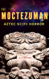 The Moctezuman: A SciFi Horror Comedy (Lunch Reads Book 1)