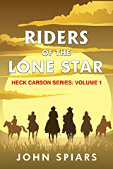 Riders of the Lone Star: Heck Carson Series Volume 1 Kindle Edition