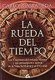 La Rueda Del Tiempo: los Chamanes Del Antiguo México y Sus Pensamientos Acerca de La Vida, La Muerte y el Universo (Nagual)