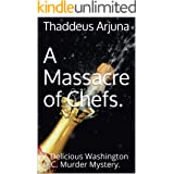 A Massacre of Chefs.: A Delicious Washington D.C. Murder Mystery.