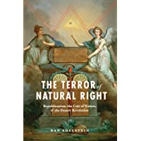 Edelstein, D: Terror of Natural Right - Republicanism, the C: Republicanism, the Cult of Nature, and the French…