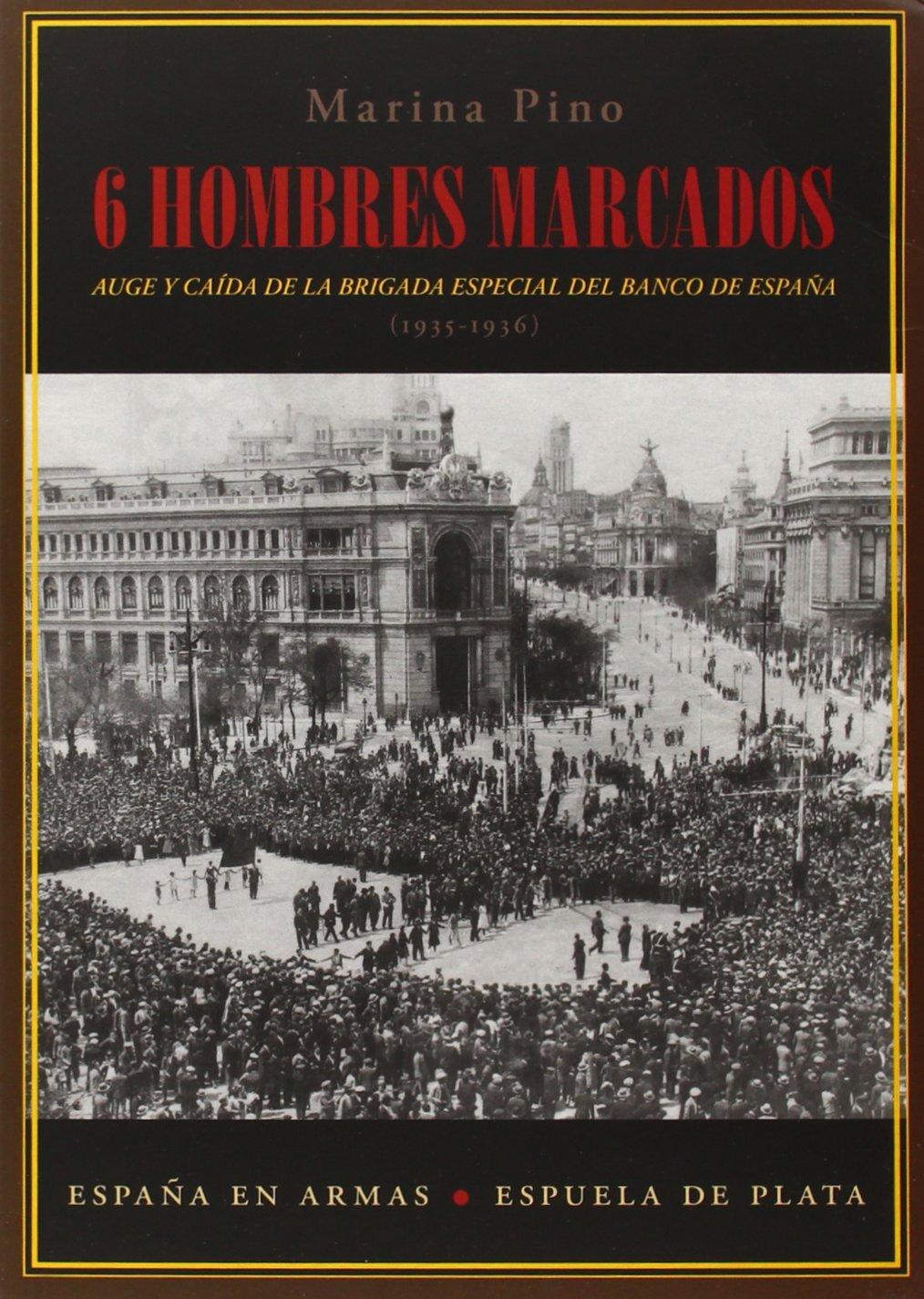 Seis hombres marcados: Auge y caída de la brigada especial del Banco de España 1935-1936 España en Armas: Amazon.es: Pino, Marina: Libros