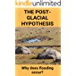 The Post-Glacial Hypothesis: Why does flooding occur?: Megaflood Meaning
