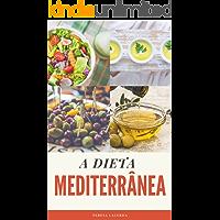A Dieta Mediterrânea: O Guia Completo + 25 receitas para o seu dia a dia (Edições Saúde Mais Livro 3)