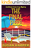 The Final Piece (Caribbean Cruise Cozy Mystery Book 12)