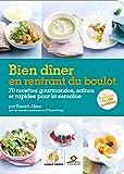 Bien dîner en rentrant du boulot: 70 recettes gourmandes, saines et rapides pour la semaine