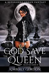 God Save The Queen: A Superhero Urban Fantasy (Black Kat Book 3) Kindle Edition