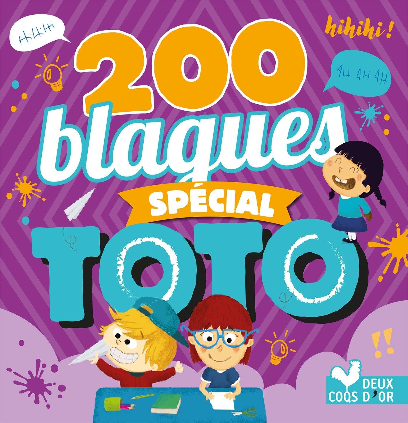 200 blagues spécial Toto Broché – 8 février 2017 Collectif Deux Coqs d' Or 2016254092 JUVENILE NONFICTION / General