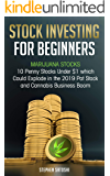 Stock Investing for Beginners: Marijuana Stocks - 10 Penny Stocks Under $1 which Could Explode in the 2019 Pot Stock and Cannabis Business Boom