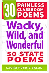 Wacky, Wild, and Wonderful: 50 State Poems (30 Painless Classroom Poems) Kindle Edition