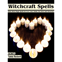 Witchcraft Spells: White Witch Magic Spells for Love, Lust, Libido, Sex Drive and Attraction