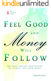 Feel Good and Money Will Follow : 33 Good Feelings Meditations to Attract and Keep Money (The Feel Good Library)