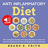 Anti Inflammatory Diet: The Complete Guide with Easy Recipes to Heal the Immune System and Prevent Degenerative Diseases