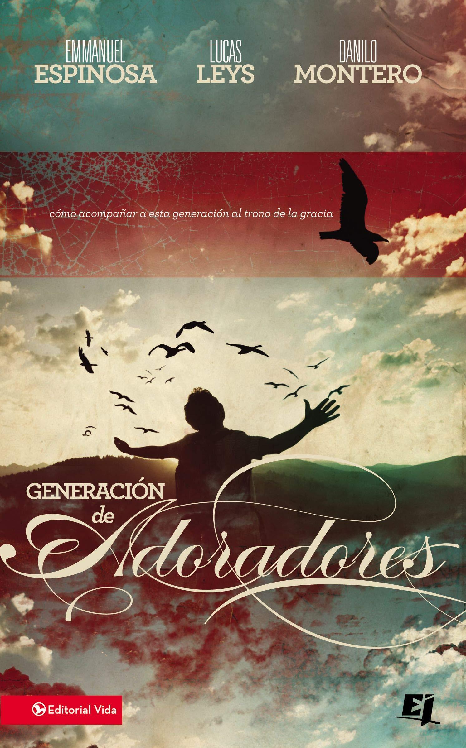 Generacion de Adoradores: Cómo Acompañar a Esta Generación Al Trono de la Gracia Especialidades Juveniles: Amazon.es: Espinosa, Emmanuel, Leys, Lucas, Montero, Danilo: Libros