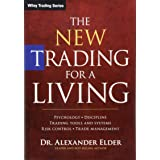 The New Trading for a Living: Psychology, Discipline, Trading Tools and Systems, Risk Control, Trade Management (Wiley Tradin