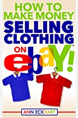 How To Make Money Selling Clothing On Ebay (2019) Kindle Edition