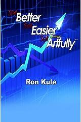 Sell Better, Sell Easier, Sell Anything Artfully (Sell Better, Sell Easier by Ron Kule Book 1) Kindle Edition