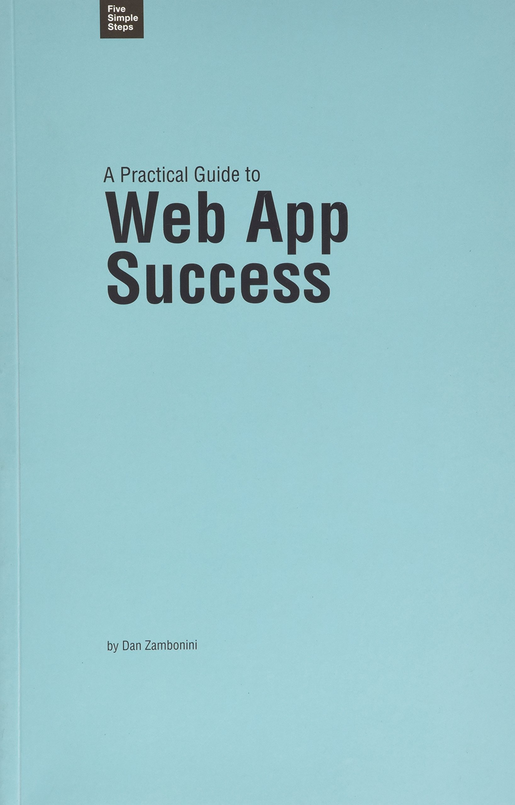 Read Online A Practical Guide to Web App Success (Practical Guide Series) pdf