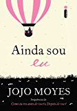 Ainda sou eu (Como eu era antes de você Livro 3) (Portuguese Edition)