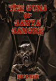 The Guns of Santa Sangre (The Men Who Walk Like Wolves #1)
