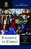 Faithful in Christ: The Ministry and Life of the Catholic Priest