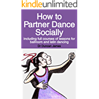 How to Partner Dance Socially: including full courses of lessons for ballroom and latin dancing book cover