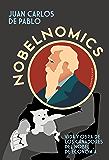 Nobelnomics: Vida y obra de los ganadores del Nobel de Economía (Spanish Edition)