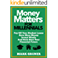 Money Matters for Millennials: Pay off your Student Loans, Save more Money, Invest Wisely and Kick-Start your Financial…