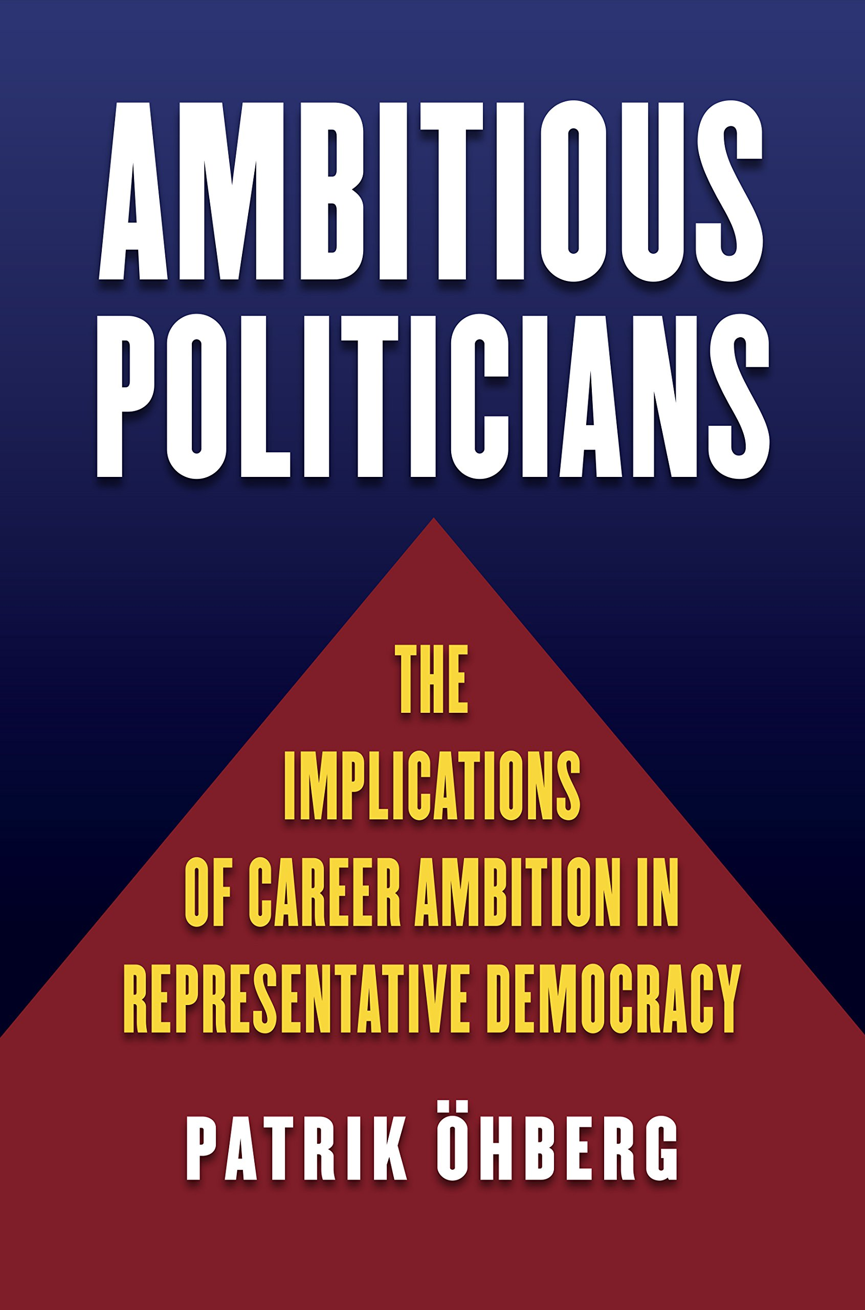 Ambitious Politicians: The Implications of Career Ambition in Representative Democracy pdf epub