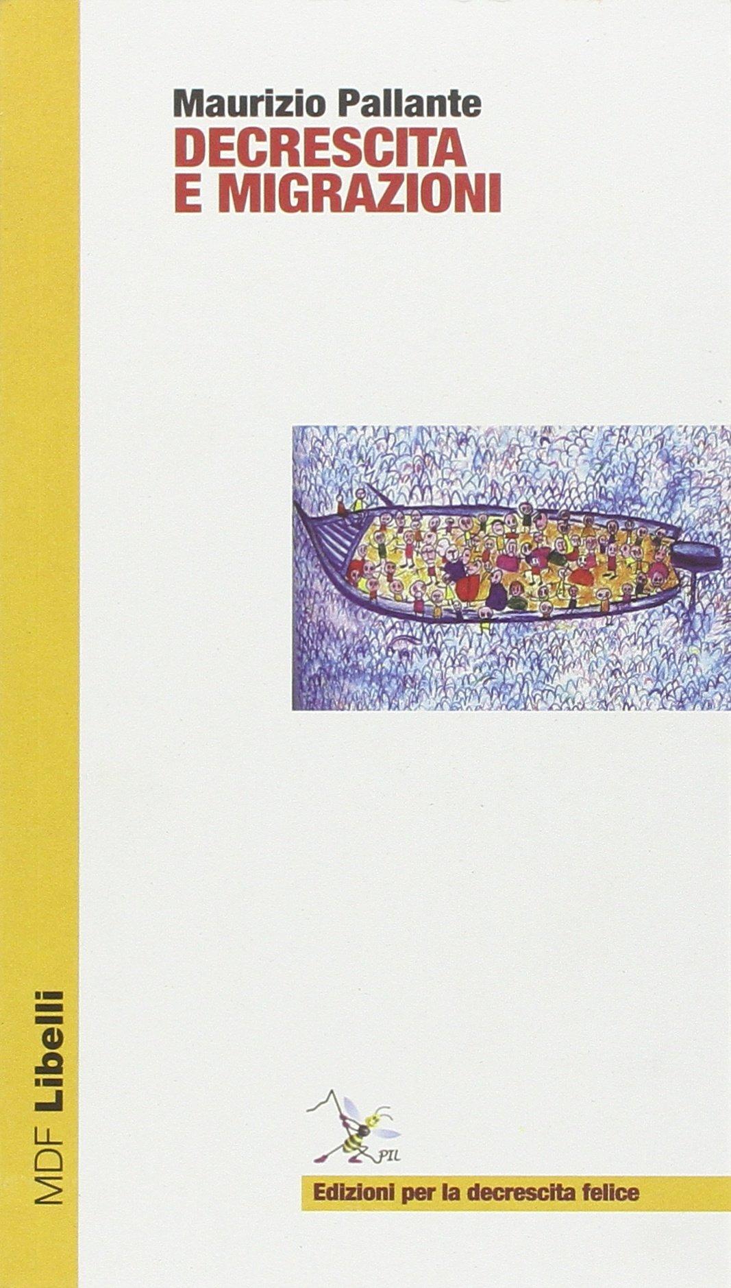 Decrescita e migrazioni Copertina flessibile – 1 feb 2009 Maurizio Pallante 8896085101 ECONOMIA Saggistica