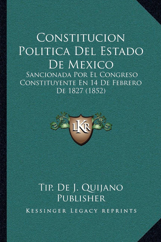 Download Constitucion Politica Del Estado De Mexico: Sancionada Por El Congreso Constituyente En 14 De Febrero De 1827 (1852) (Spanish Edition) PDF