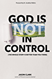 God Is (Not) in Control: The Whole Story Is Better Than You Think