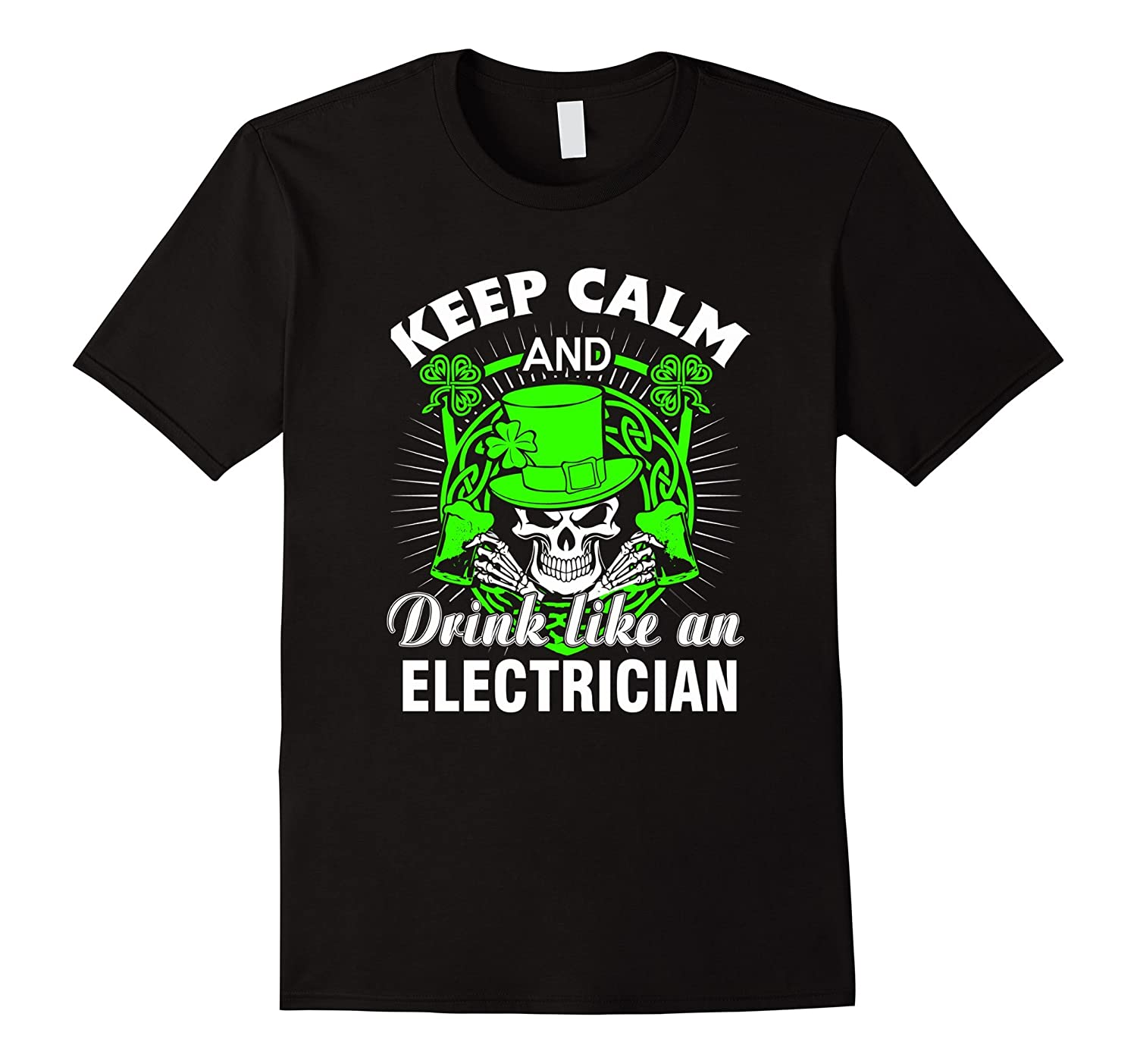 Keep Calm And Drink Like An Electrician T- Shirt-TH
