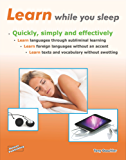 Learn while you sleep. Quickly, simply and effectively.: Learn languages through subliminal learning. Learn foreign languages without an accent. Learn ... without swotting. (English Edition)