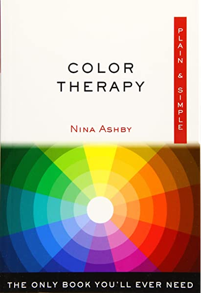Color Therapy Plain & Simple: The Only Book You'll Ever Need (Plain &  Simple Series): Ashby, Nina: 9781571747877: Amazon.com: Books