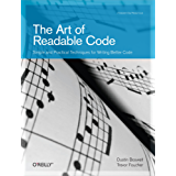 The Art of Readable Code: Simple and Practical Techniques for Writing Better Code (Theory in Practice)