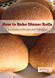 How to Bake Dinner Rolls: A Collection of Recipes and Techniques