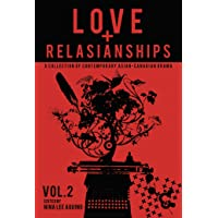 Love and Relasianships Volume 2: A Collection of Contemporary Asian-Canadian Drama