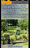 Backyard Homestead: Produce All the Food on a Quarter Acre: (Backyard Homesteading, Homesteading 101) (English Edition)