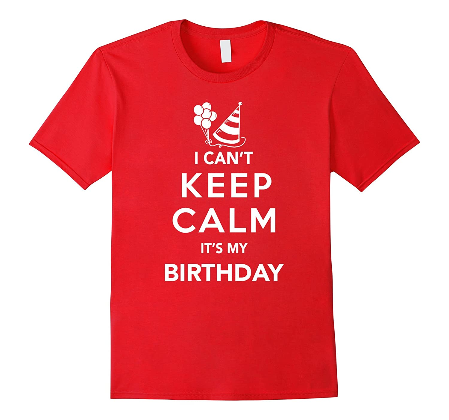 I Cant Keep Calm Its My Birthday T Shirt CL