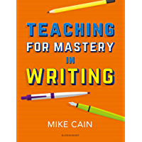 Teaching for Mastery in Writing: A strategy for helping children get good at words