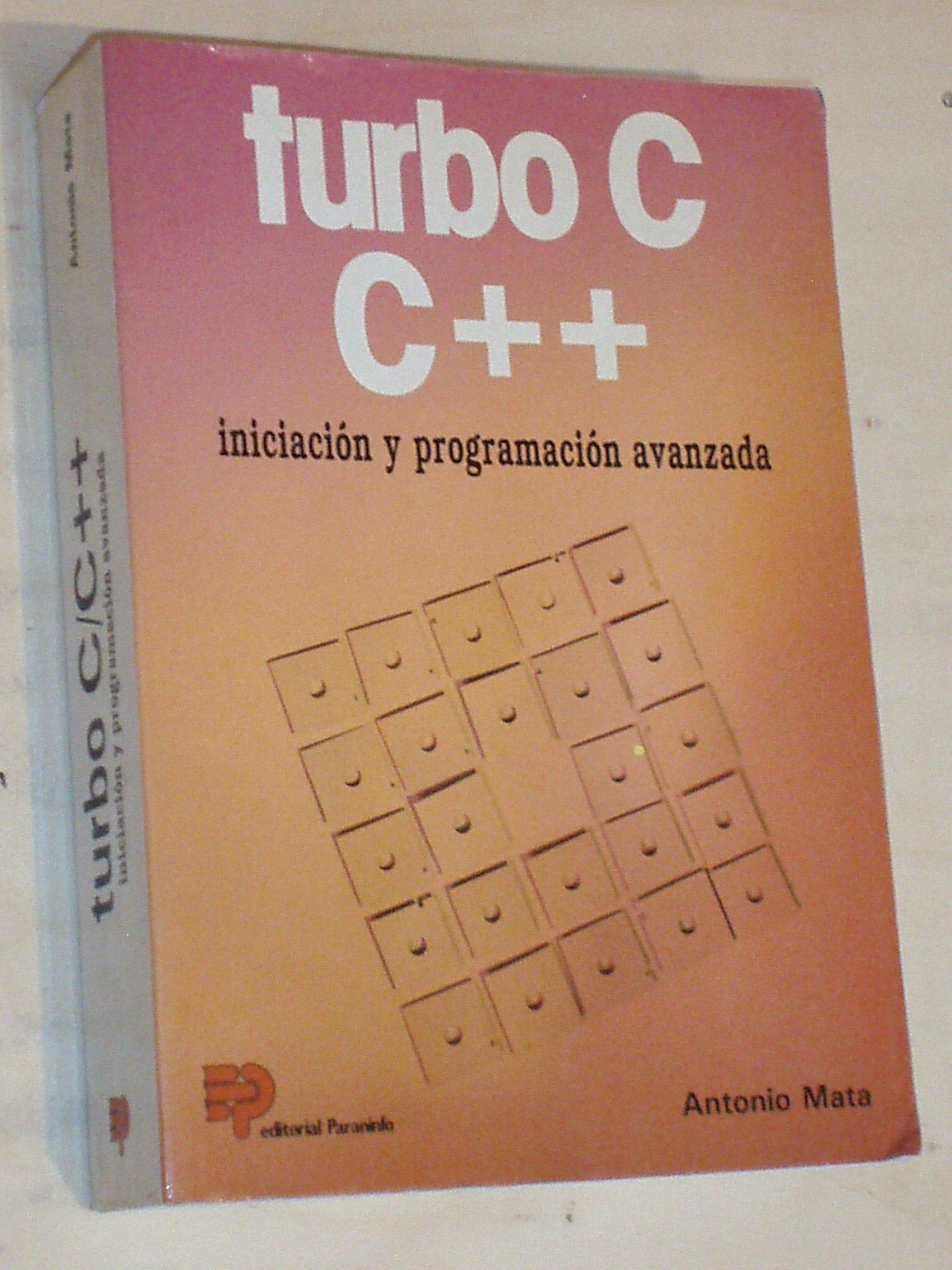 TURBO C C++ INICIACIÓN Y PROGRAMACIÓN AVANZADA: Amazon.es: Antonio Mata: Libros