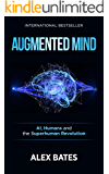 Augmented Mind: AI, Humans and the Superhuman Revolution