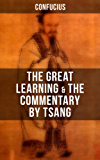Confucius' The Great Learning & The Commentary by Tsang (English Edition)