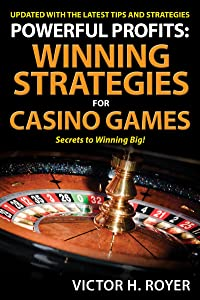 Powerful Profits Winning Strategies For Casino Games