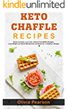 Keto Chaffle Recipes: Quick and Easy Low Carb, Gluten Free Waffle Recipes, Lose Weight and Boost Metabolism and Brain for a Healthy Lifestyle